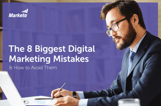 The 8 Biggest Digital Marketing Mistakes and How to Avoid of Fix Them: A Guide From Marketo