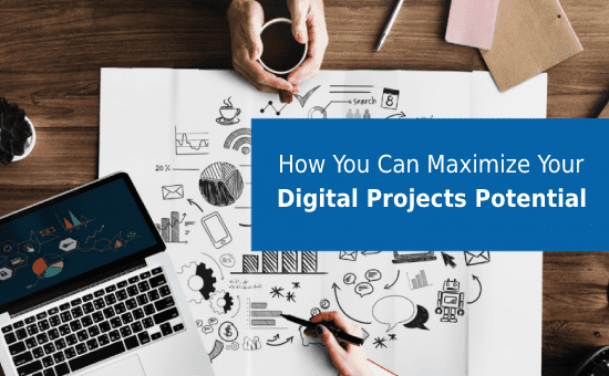 How You can Maximize Your Digital Projects Potential: 4 Easy Ways