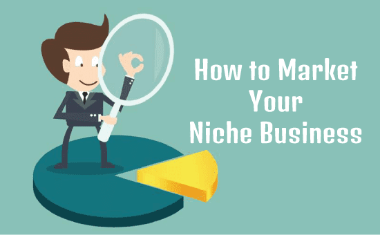 How to Find and Market Your Niche Business: Your Easy Guide