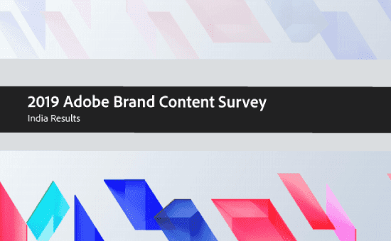 2019 Adobe Brand Content Survey: Adobe announced the findings of its 2019 Brand Content Survey that conducted on over 1,000 of Indian internet users to underscore the need for businesses in India to bring digital content to the front and center of their customer experience strategies.