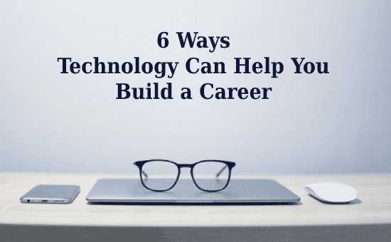 Ways Technology Can Help You Build a Career, get on the right career path