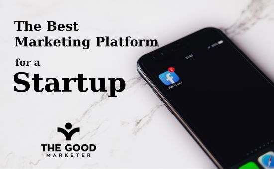 The Best Marketing Platform for a Startup, marketing startups, digital marketing startups, free marketing for startups, digital marketing platforms for startups, the best marketing tools for startups