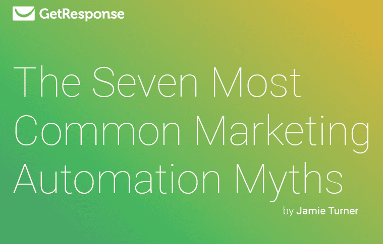The Seven Most Common Marketing Automation Myths | GetResponse