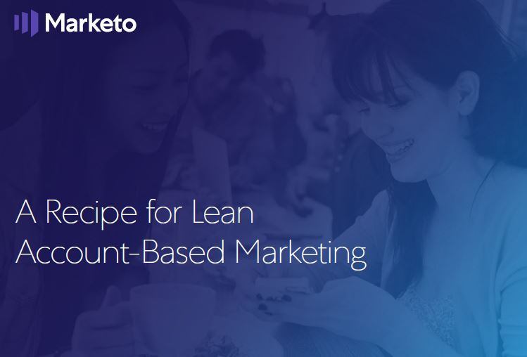 A Recipe for Lean Account-Based Marketing | Marketo