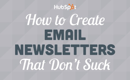 How to Create Email Newsletters That Don't Suck | HubSpot Guide