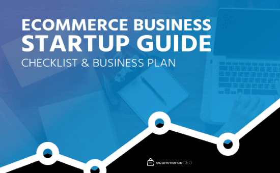 Ecommerce Startups Guide: Ecommerce Business Plan